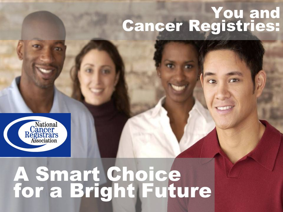 You and Cancer Registries: A Smart Choice for a Bright Future