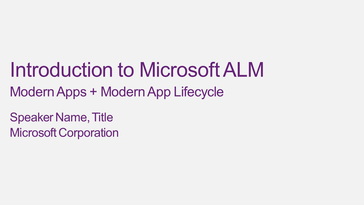 Introduction to Microsoft ALM Modern Apps + Modern App Lifecycle Speaker Name, Title Microsoft Corporation