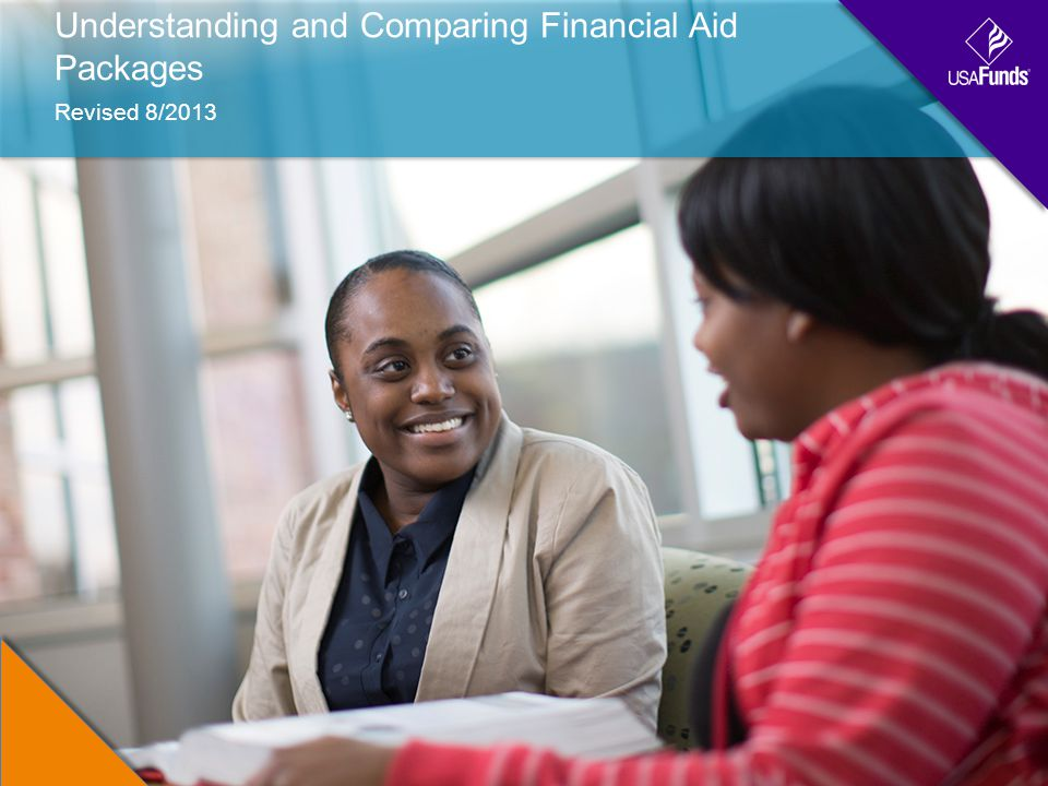 Understanding and Comparing Financial Aid Packages Revised 8/2013