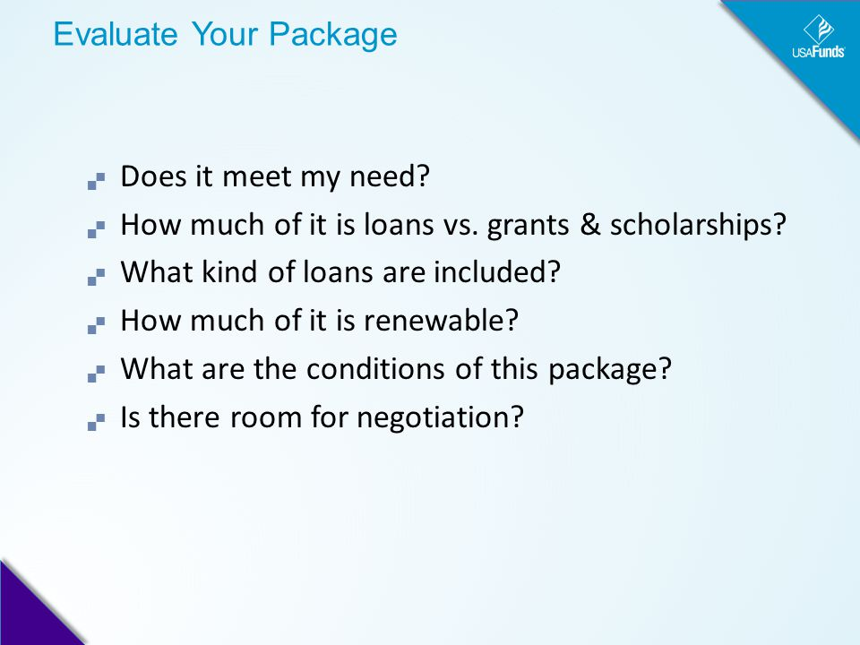 Evaluate Your Package  Does it meet my need.  How much of it is loans vs.