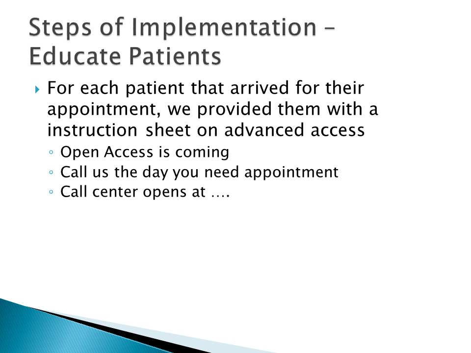  For each patient that arrived for their appointment, we provided them with a instruction sheet on advanced access ◦ Open Access is coming ◦ Call us