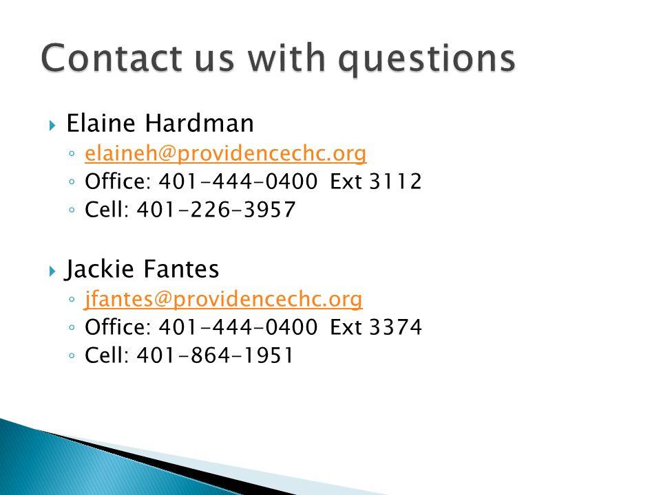  Elaine Hardman ◦ elaineh@providencechc.org elaineh@providencechc.org ◦ Office: 401-444-0400 Ext 3112 ◦ Cell: 401-226-3957  Jackie Fantes ◦ jfantes@providencechc.org jfantes@providencechc.org ◦ Office: 401-444-0400 Ext 3374 ◦ Cell: 401-864-1951