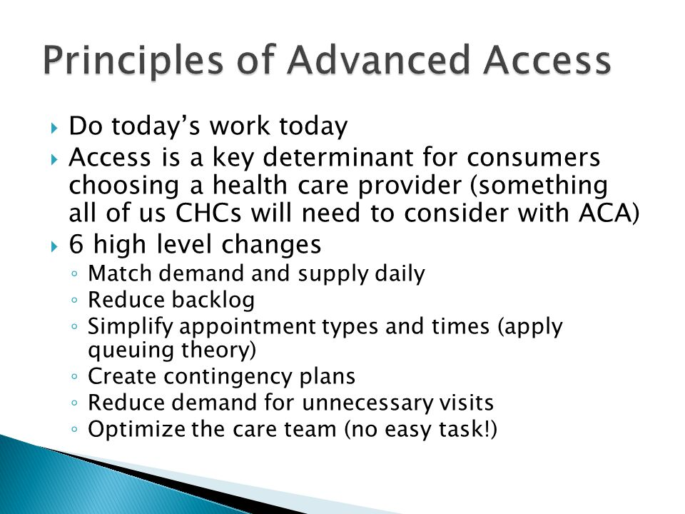  Do today's work today  Access is a key determinant for consumers choosing a health care provider (something all of us CHCs will need to consider wi