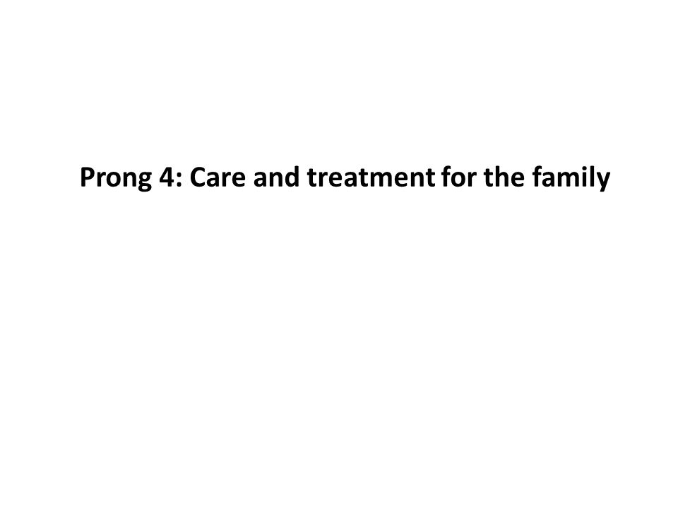 Prong 4: Care and treatment for the family