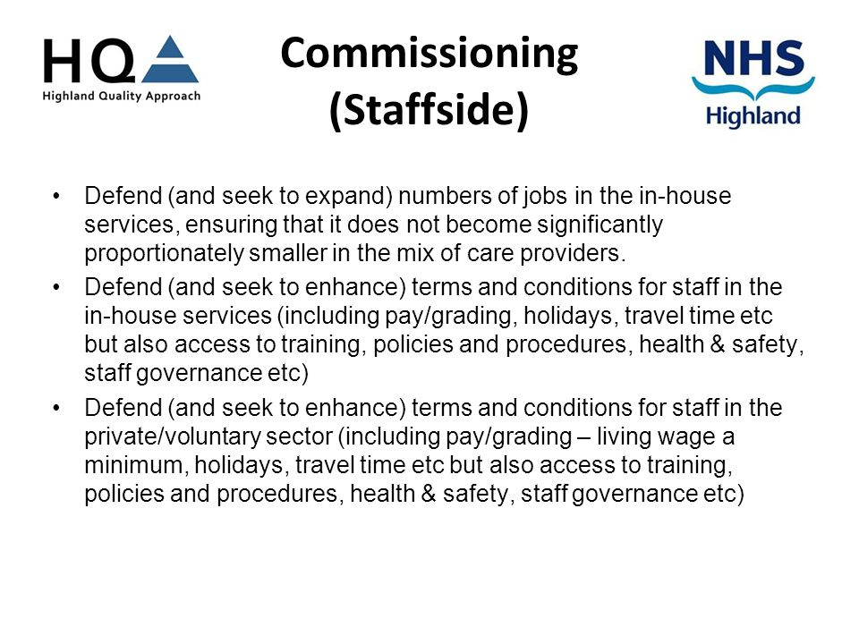 Commissioning (Staffside) Defend (and seek to expand) numbers of jobs in the in-house services, ensuring that it does not become significantly proportionately smaller in the mix of care providers.