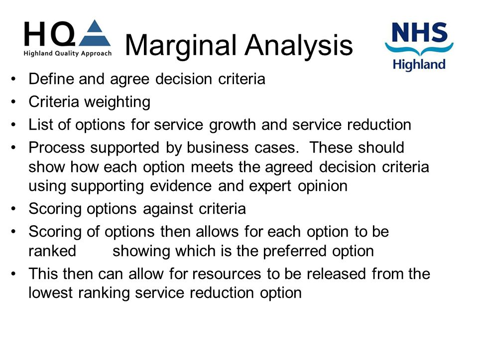 Marginal Analysis Define and agree decision criteria Criteria weighting List of options for service growth and service reduction Process supported by business cases.
