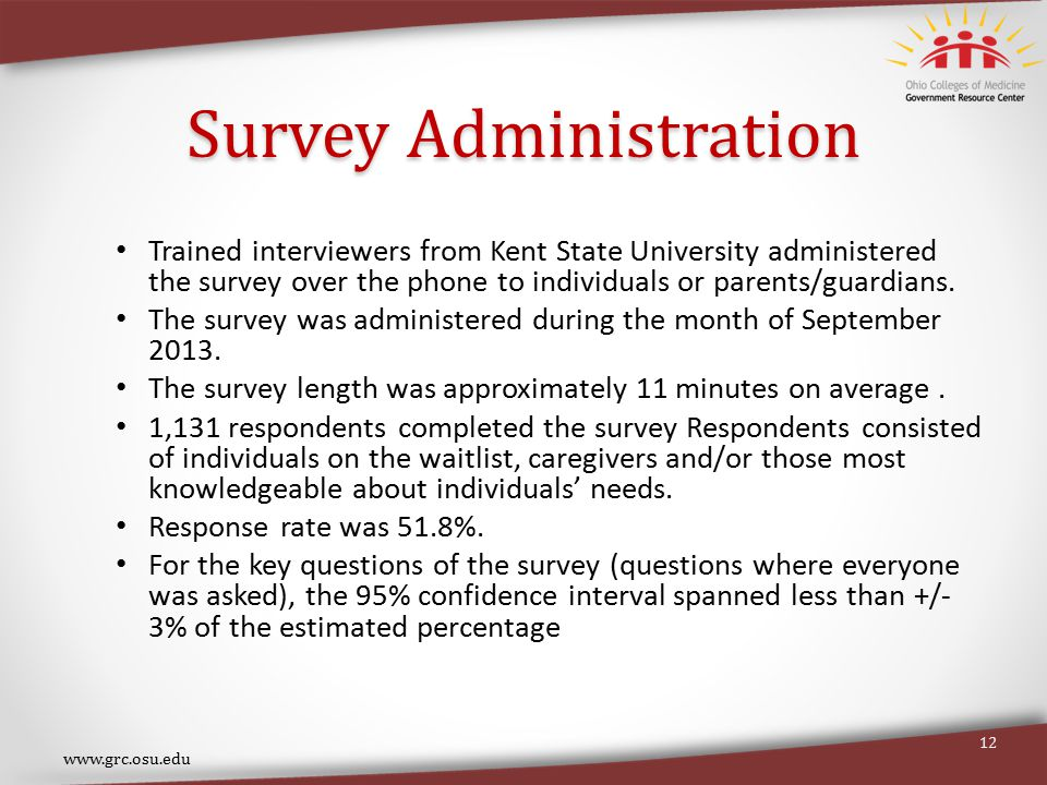 Survey Administration Trained interviewers from Kent State University administered the survey over the phone to individuals or parents/guardians.