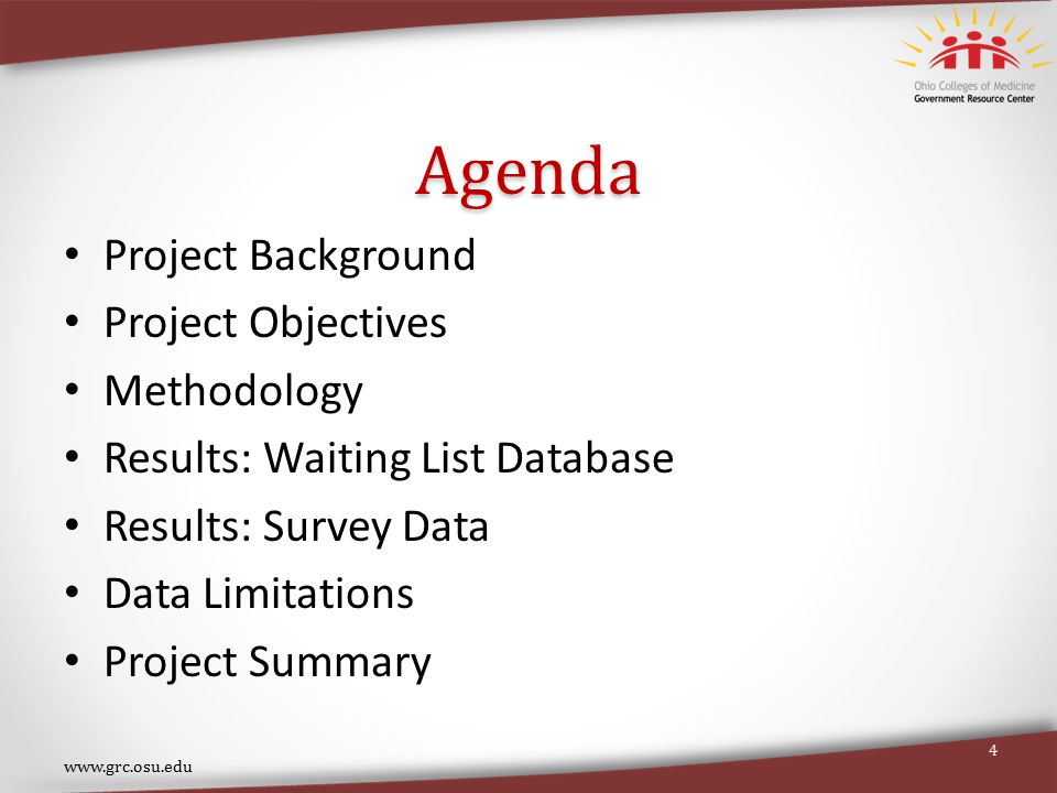 Agenda Project Background Project Objectives Methodology Results: Waiting List Database Results: Survey Data Data Limitations Project Summary www.grc.osu.edu 4