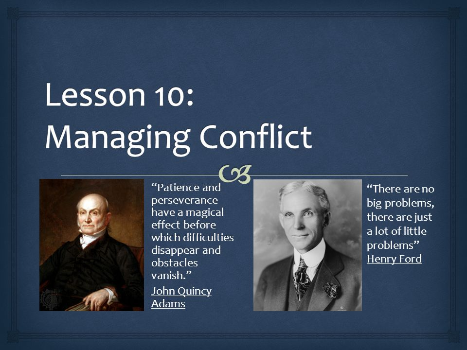  o Conflict is inevitable & will occur often, but it can be a positive force.