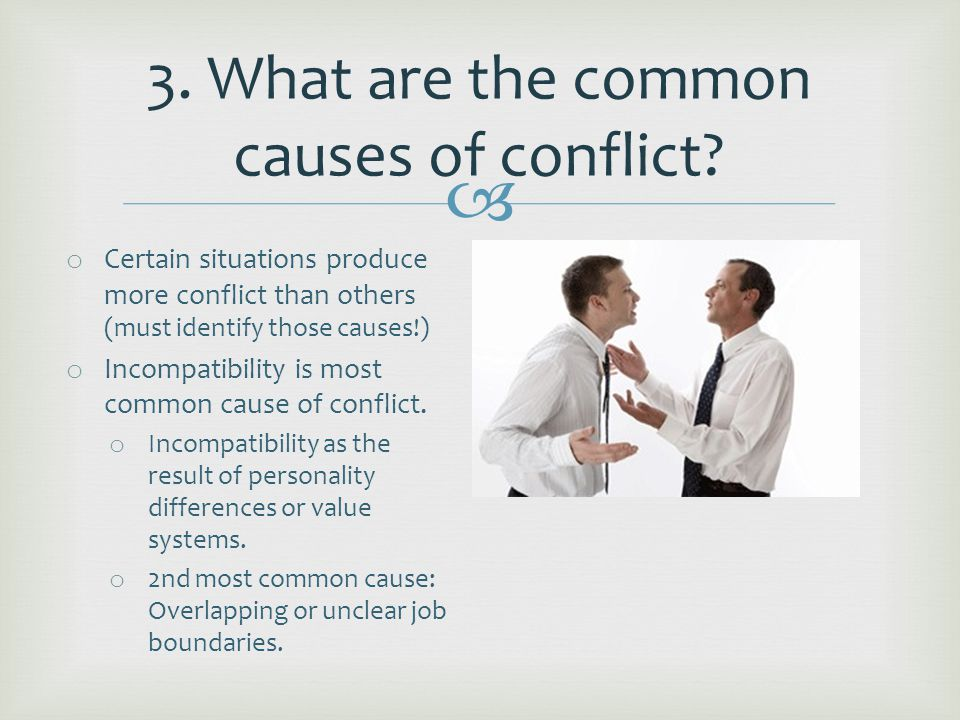  o Other common causes: o Inadequate Communication o Limited Resources o Unreasonable deadlines or policies o Decision-making processes o Unmet expectations.