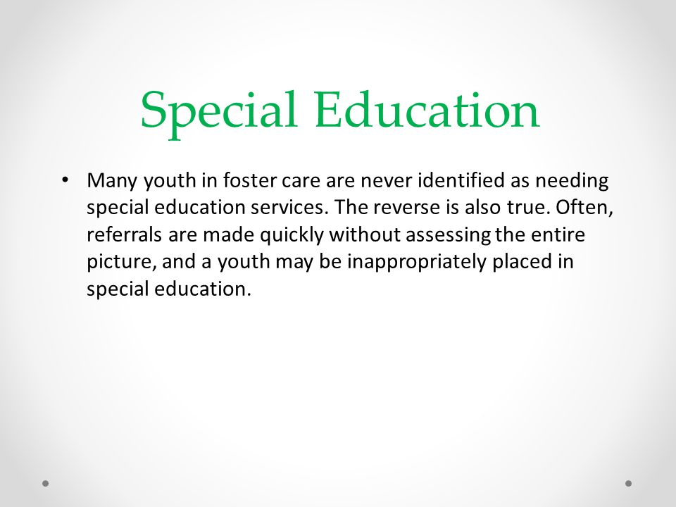 Youth in foster care also may become frustrated and leave school before graduating.
