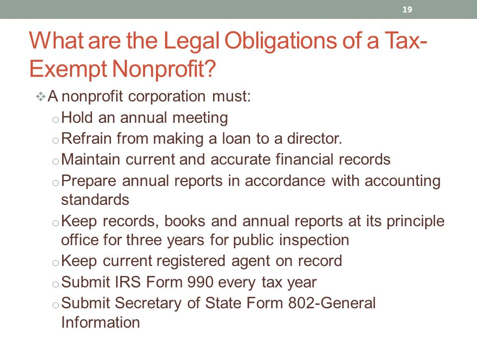  A nonprofit corporation must: o Hold an annual meeting o Refrain from making a loan to a director. o Maintain current and accurate financial records
