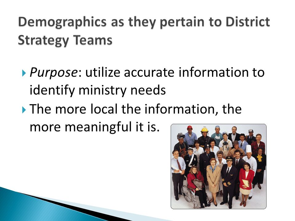  Purpose: utilize accurate information to identify ministry needs  The more local the information, the more meaningful it is.