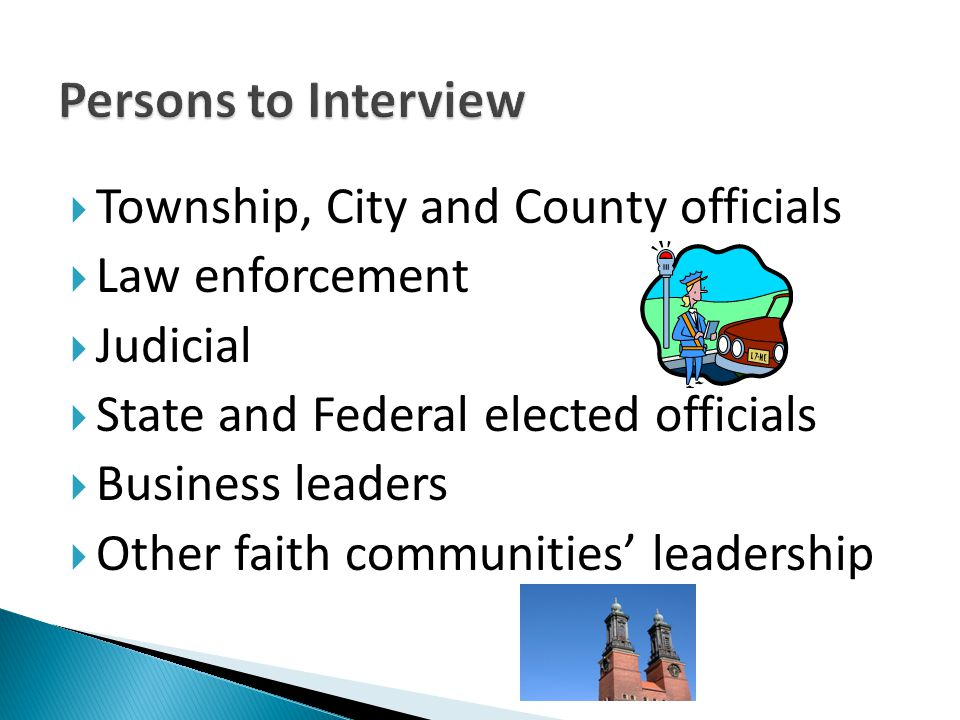  Township, City and County officials  Law enforcement  Judicial  State and Federal elected officials  Business leaders  Other faith communities'