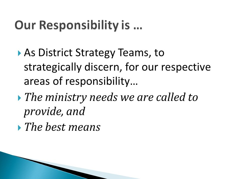  As District Strategy Teams, to strategically discern, for our respective areas of responsibility…  The ministry needs we are called to provide, and