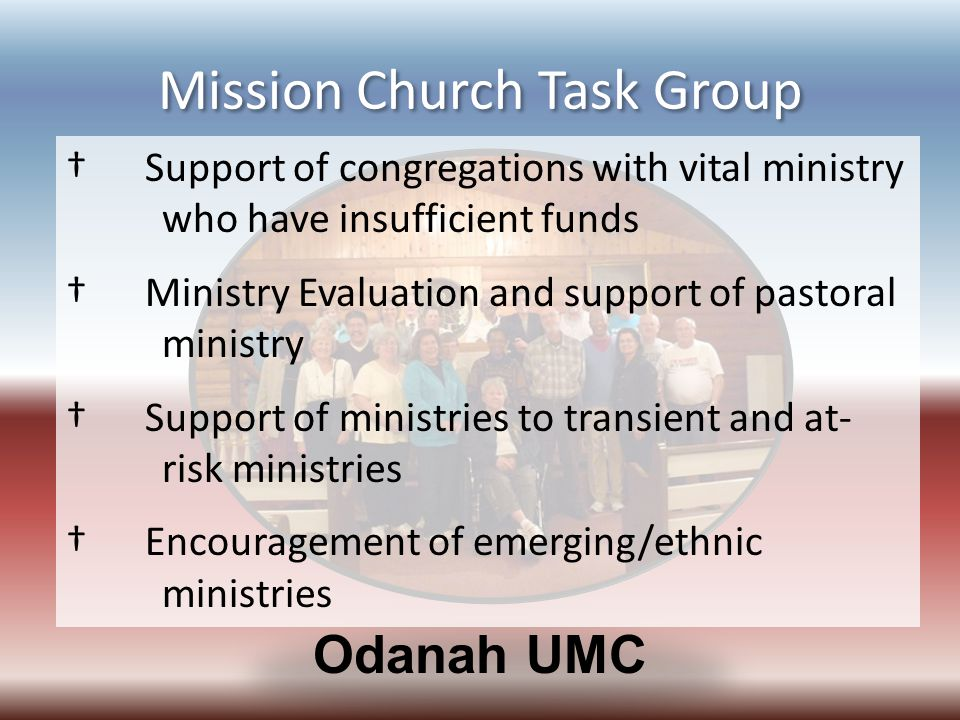 Mission Church Task Group Odanah UMC † Support of congregations with vital ministry who have insufficient funds † Ministry Evaluation and support of p