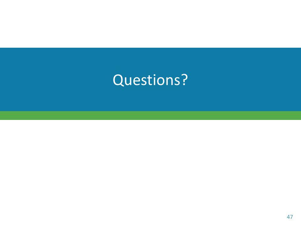 Questions? 47