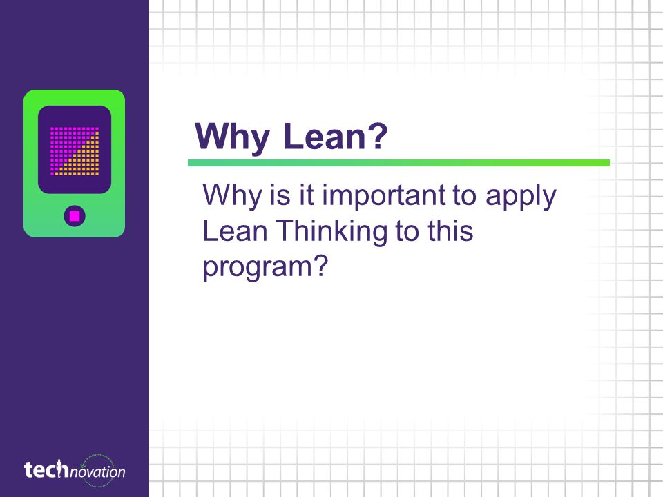 Why Lean Why is it important to apply Lean Thinking to this program