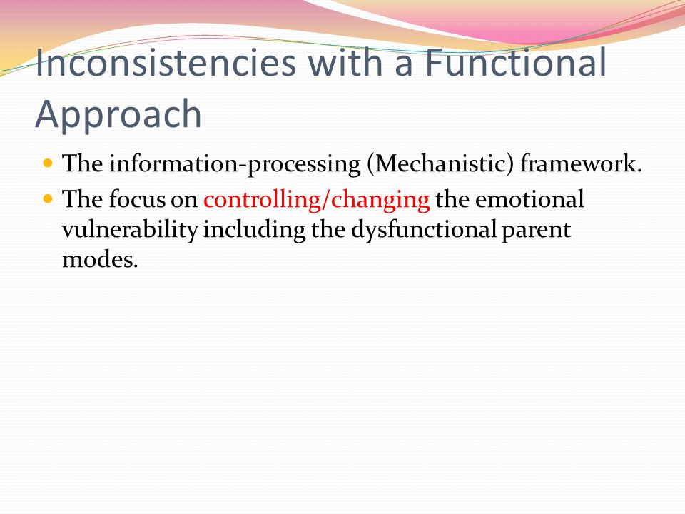 Inconsistencies with a Functional Approach The information-processing (Mechanistic) framework.