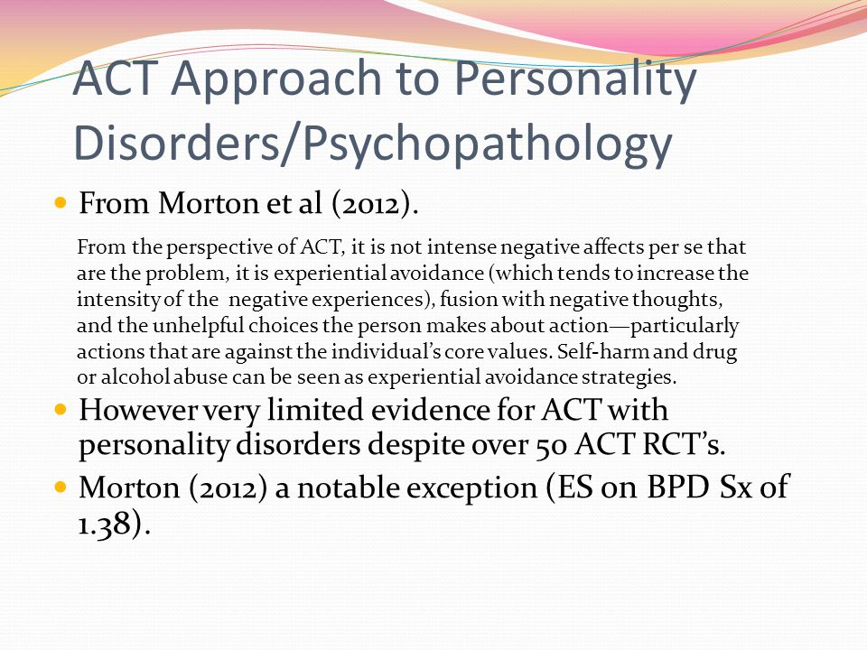 ACT Approach to Personality Disorders/Psychopathology From Morton et al (2012).