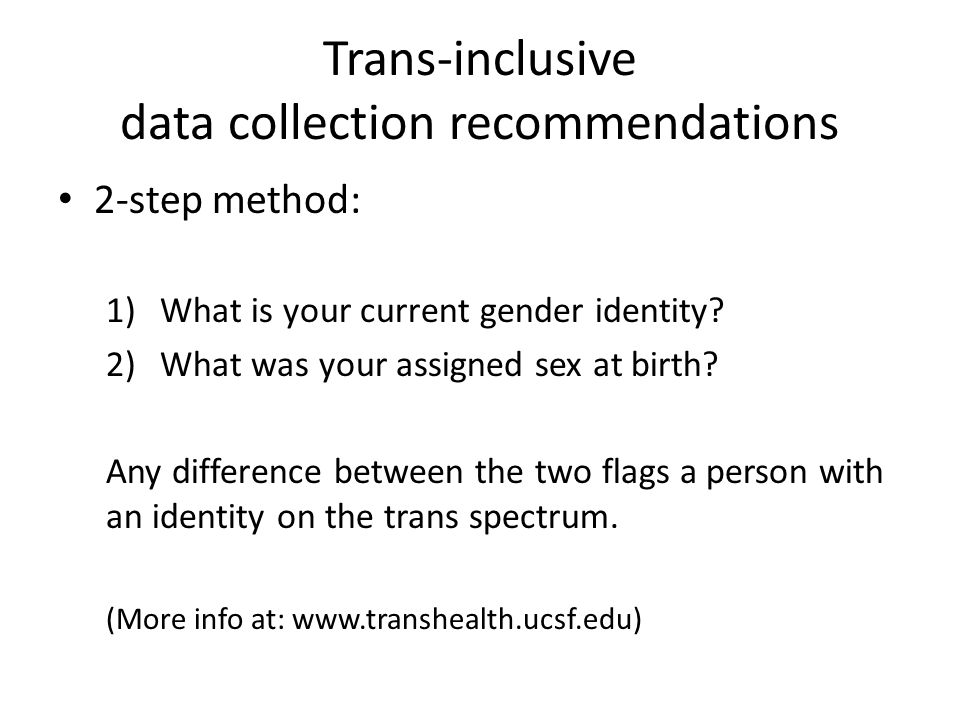 Trans-inclusive data collection recommendations 2-step method: 1)What is your current gender identity.