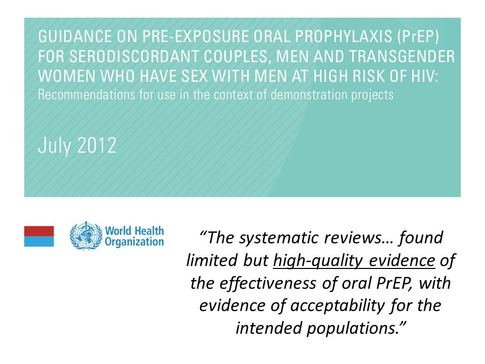 The systematic reviews… found limited but high-quality evidence of the effectiveness of oral PrEP, with evidence of acceptability for the intended populations.