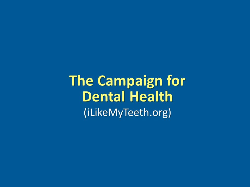 www.pewcenteronthestates.com The Campaign for Dental Health (iLikeMyTeeth.org)