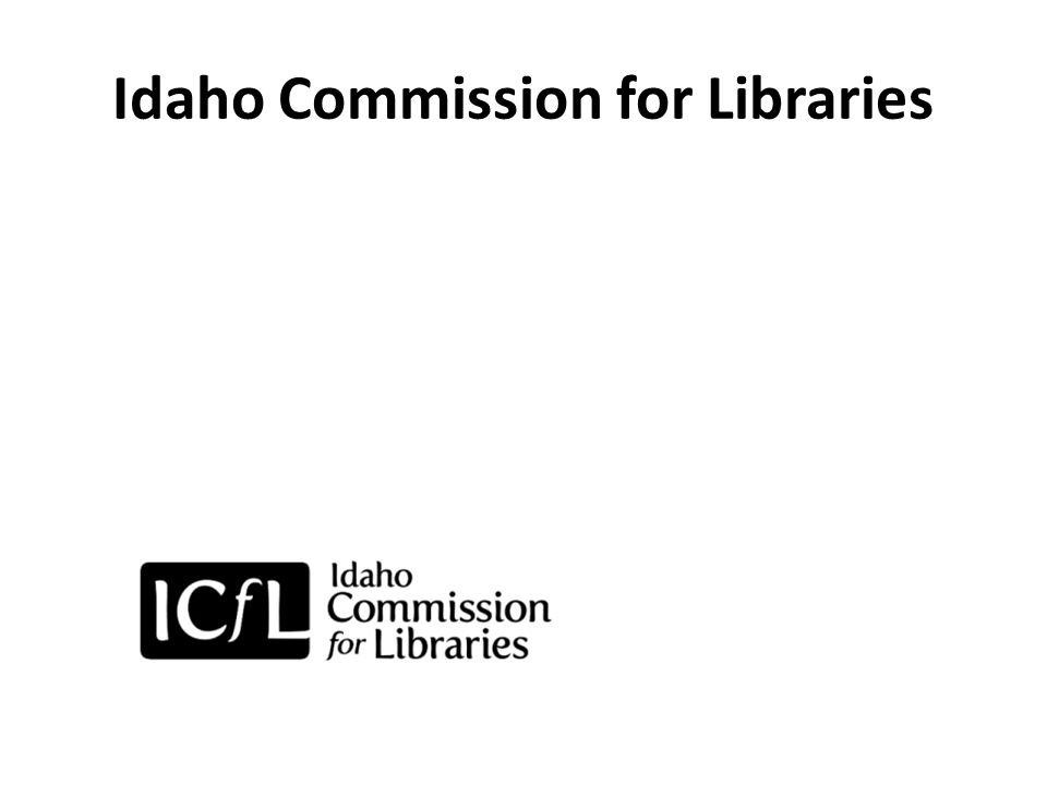 Idaho Library Association Past Support – Approached by ICfL in January – ILA Board officially approved participation in February – Made suggestions about potential Leadership Summit attendees Future Participation – President/President-Elect participate as Ex-Officio members – ILA maintains webpage on ILA site of leadership training opportunities – ILA creates and maintains Google group listserv for Advisory Board – Signed MOU agreeing to such