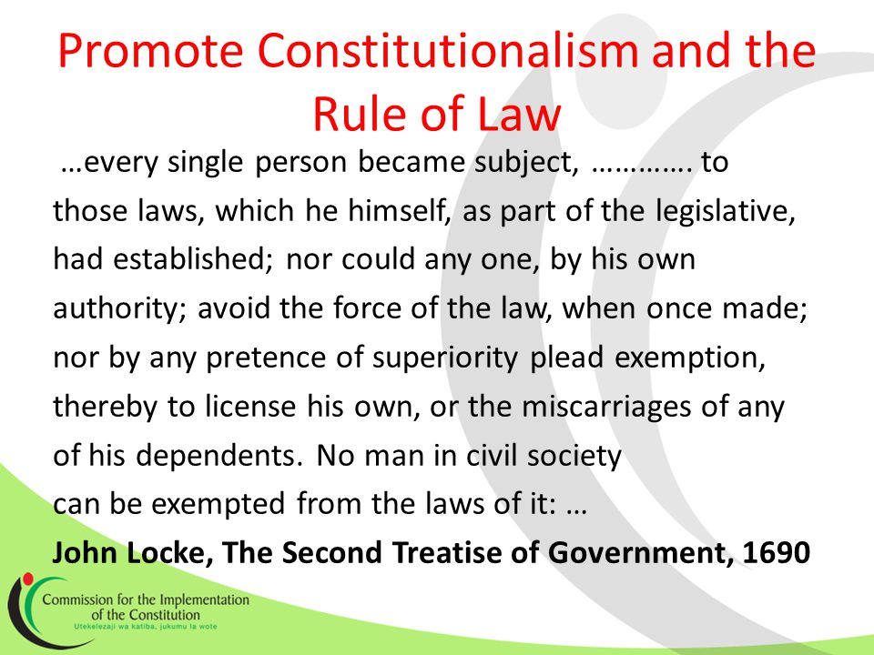 Promote Constitutionalism and the Rule of Law …every single person became subject, ………….