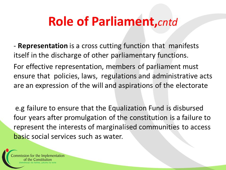 - Representation is a cross cutting function that manifests itself in the discharge of other parliamentary functions.