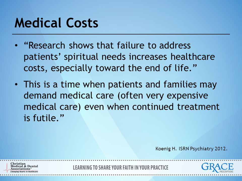 """Medical Costs """"Research shows that failure to address patients' spiritual needs increases healthcare costs, especially toward the end of life."""" This i"""