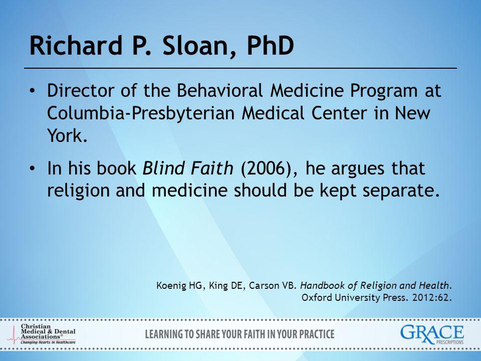 Richard P. Sloan, PhD Director of the Behavioral Medicine Program at Columbia-Presbyterian Medical Center in New York. In his book Blind Faith (2006),