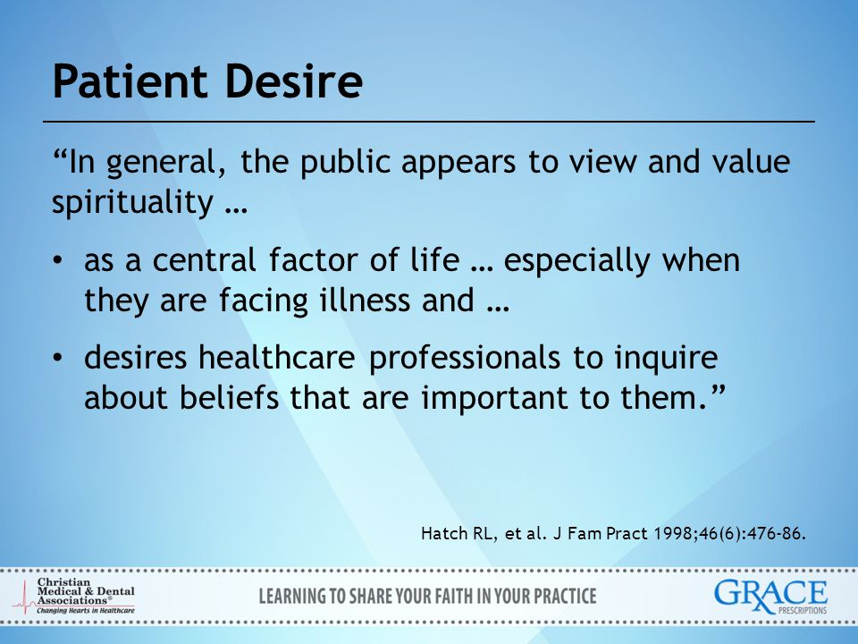 """Patient Desire """"In general, the public appears to view and value spirituality … as a central factor of life … especially when they are facing illness"""