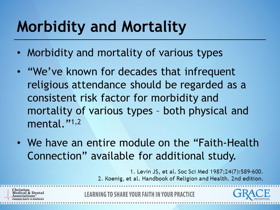 """Morbidity and Mortality Morbidity and mortality of various types """"We've known for decades that infrequent religious attendance should be regarded as a"""