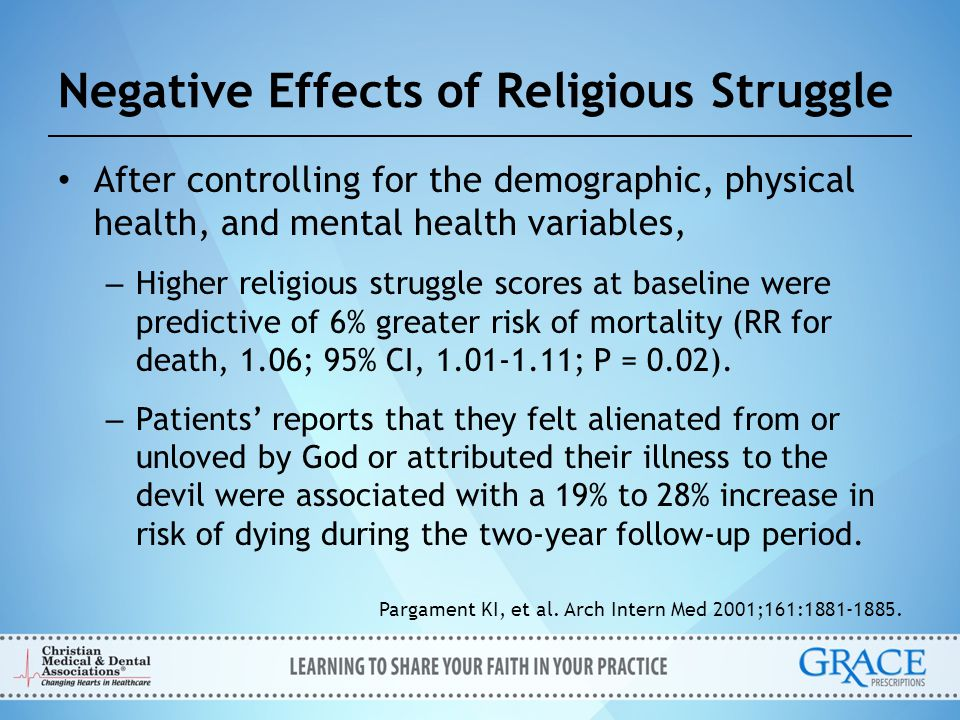 Negative Effects of Religious Struggle After controlling for the demographic, physical health, and mental health variables, – Higher religious struggl