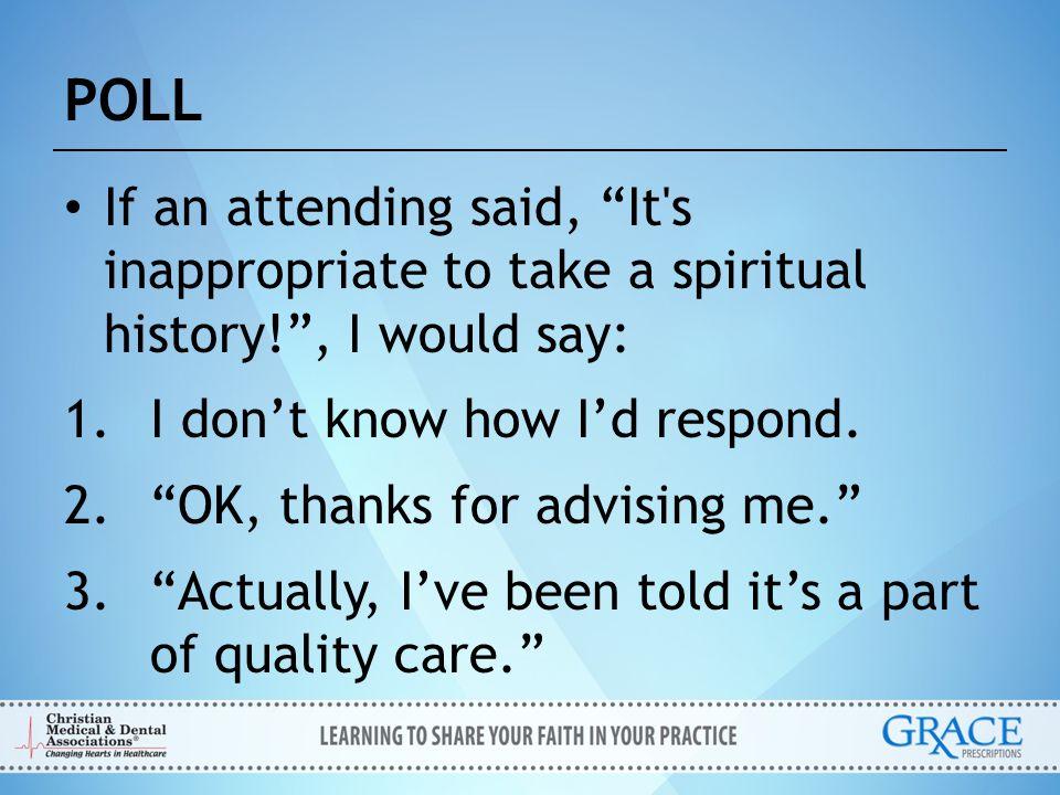 SPIRITual History S = Spiritual belief system: Do you have a formal religious affiliation.
