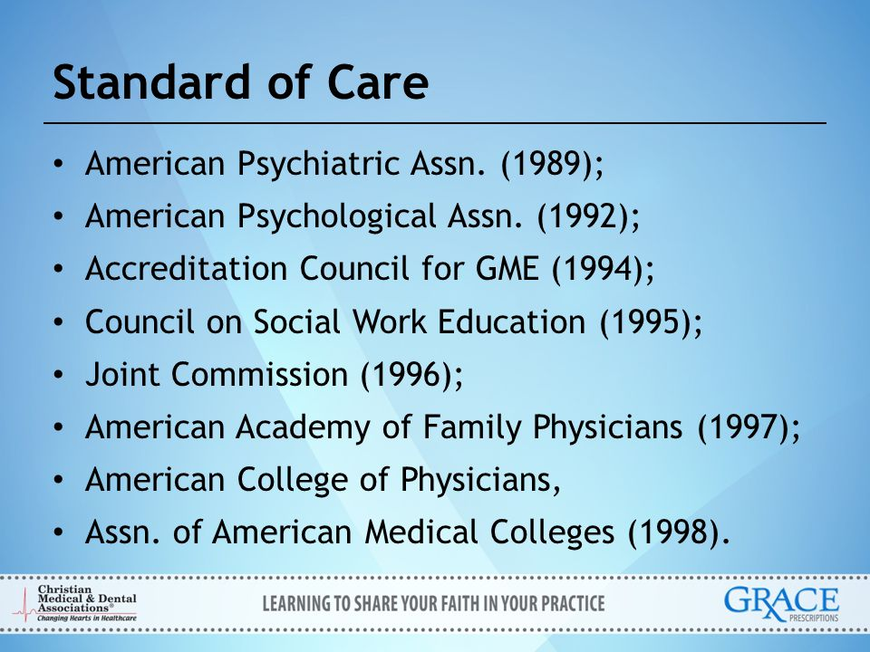 Standard of Care American Psychiatric Assn. (1989); American Psychological Assn. (1992); Accreditation Council for GME (1994); Council on Social Work