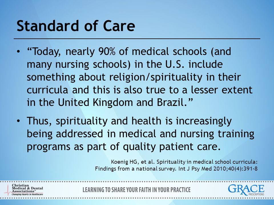 """Standard of Care """"Today, nearly 90% of medical schools (and many nursing schools) in the U.S. include something about religion/spirituality in their c"""