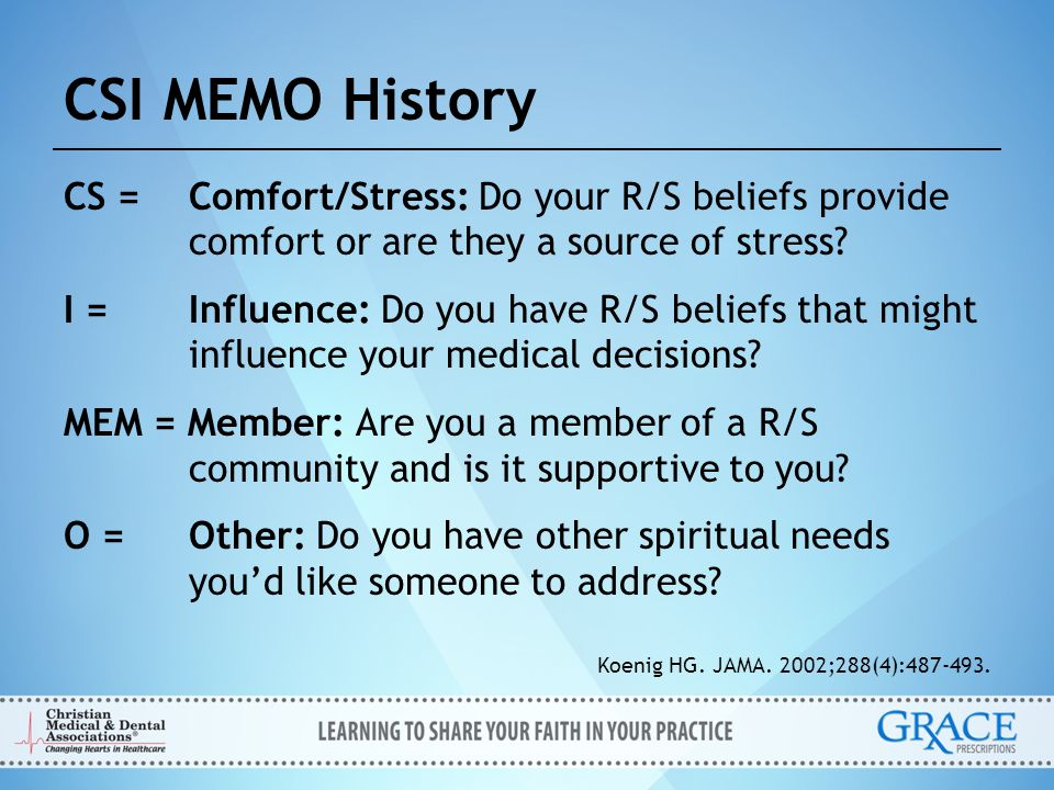 CSI MEMO History CS = Comfort/Stress: Do your R/S beliefs provide comfort or are they a source of stress? I = Influence: Do you have R/S beliefs that