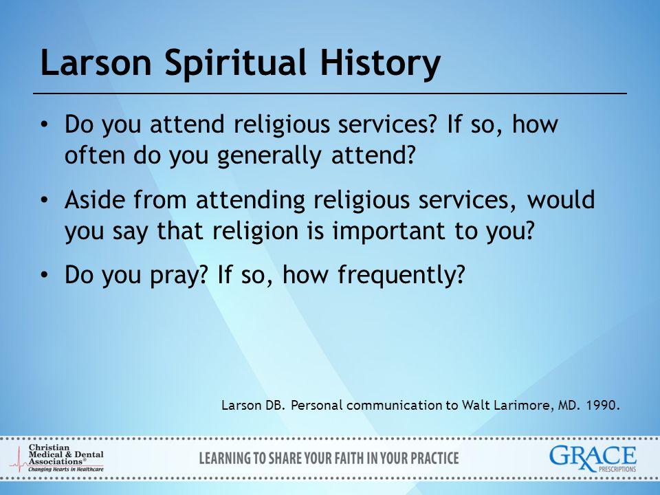 Larson Spiritual History Do you attend religious services? If so, how often do you generally attend? Aside from attending religious services, would yo