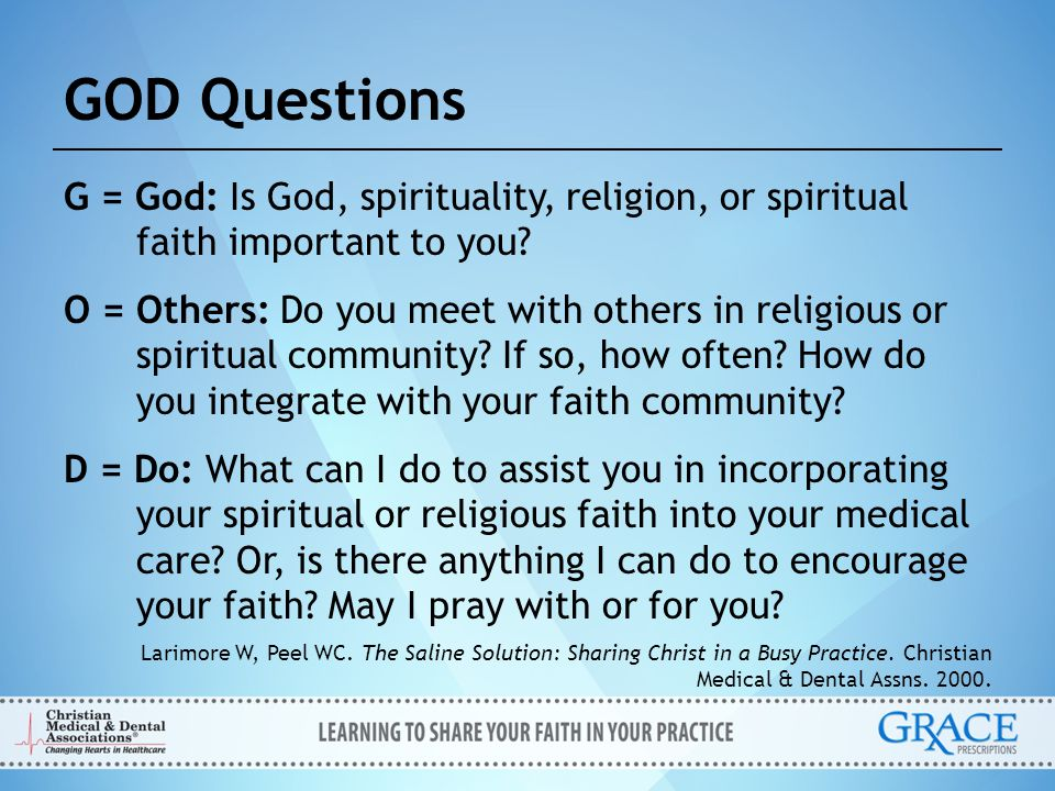 GOD Questions G = God: Is God, spirituality, religion, or spiritual faith important to you? O = Others: Do you meet with others in religious or spirit