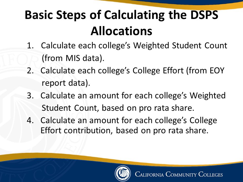 1.Calculate each college's Weighted Student Count (from MIS data). 2.Calculate each college's College Effort (from EOY report data). 3.Calculate an am