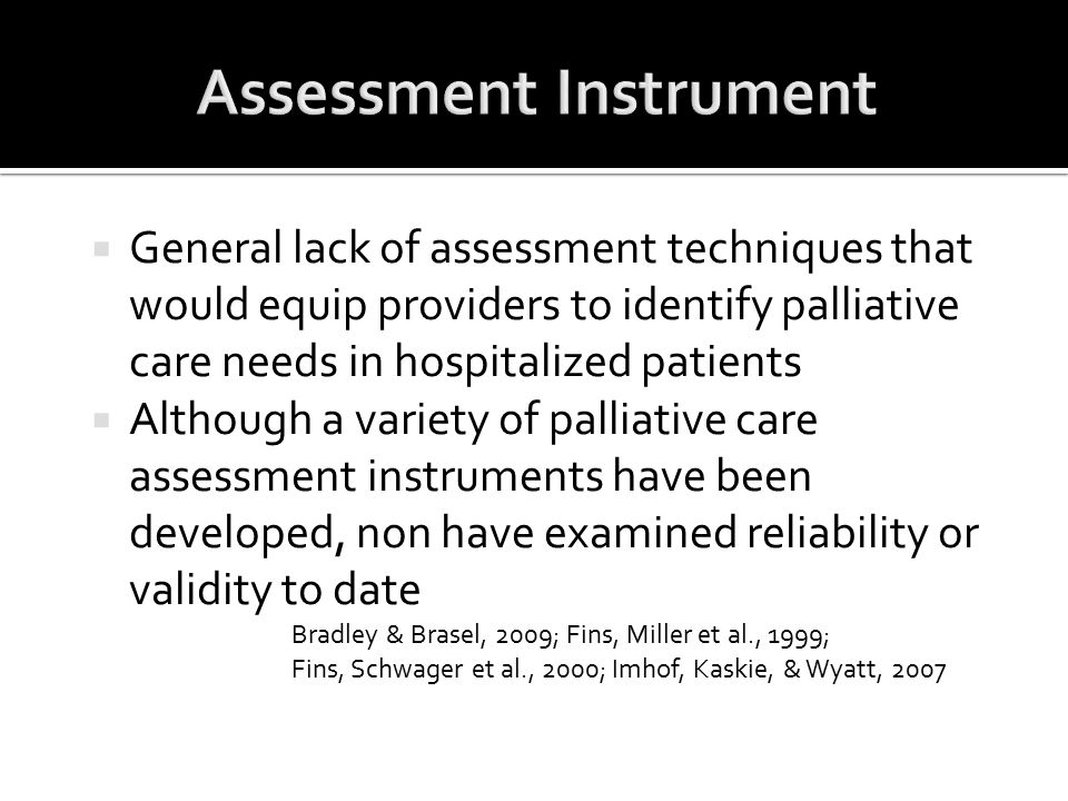  General lack of assessment techniques that would equip providers to identify palliative care needs in hospitalized patients  Although a variety of