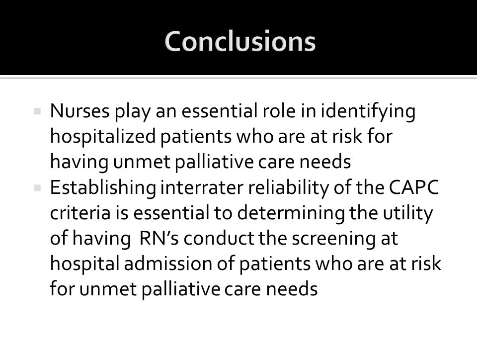  Nurses play an essential role in identifying hospitalized patients who are at risk for having unmet palliative care needs  Establishing interrater