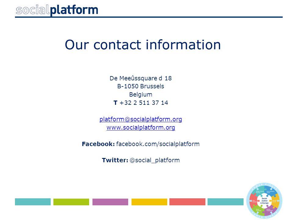 Our contact information De Meeûssquare d 18 B-1050 Brussels Belgium T +32 2 511 37 14 platform@socialplatform.org www.socialplatform.org Facebook: facebook.com/socialplatform Twitter: @social_platform