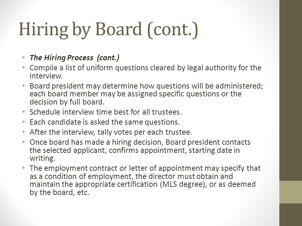 Hiring by Board (cont.) The Hiring Process (cont.) Compile a list of uniform questions cleared by legal authority for the interview.