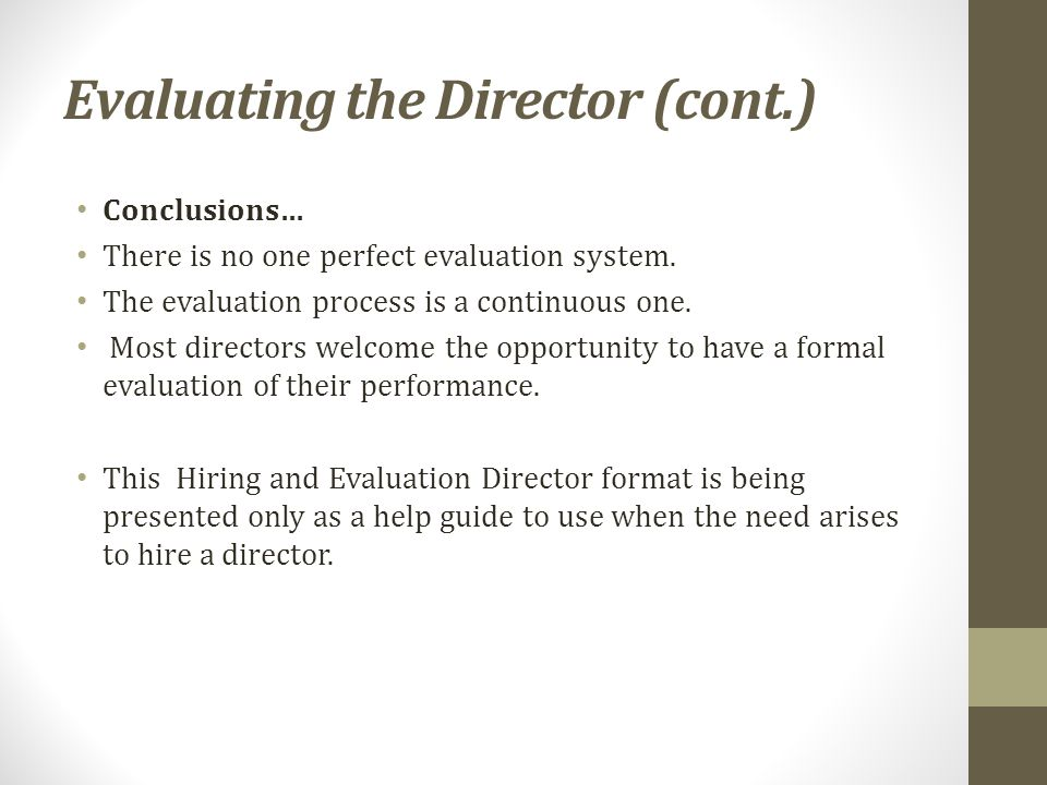 Evaluating the Director (cont.) Conclusions… There is no one perfect evaluation system.