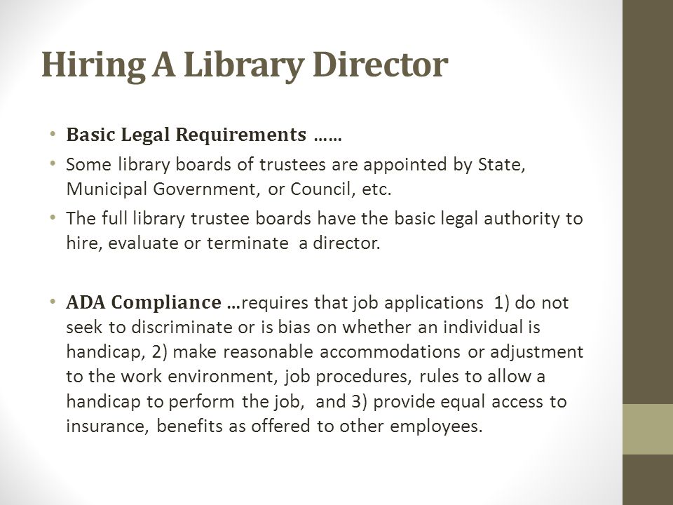 Hiring A Library Director Basic Legal Requirements …… Some library boards of trustees are appointed by State, Municipal Government, or Council, etc.