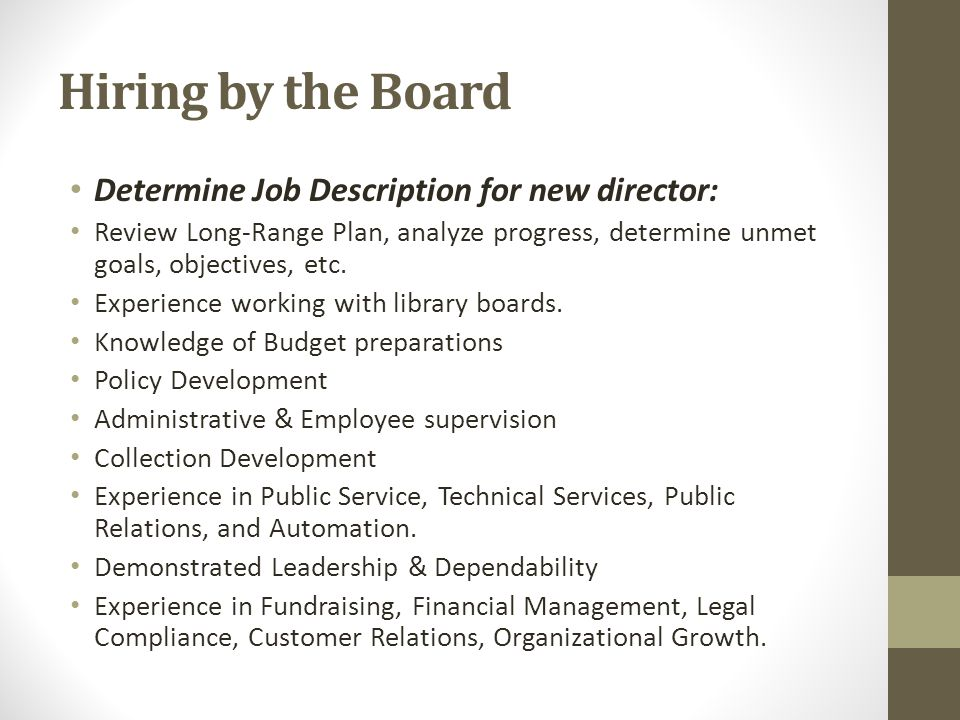 Hiring by the Board Determine Job Description for new director: Review Long-Range Plan, analyze progress, determine unmet goals, objectives, etc.