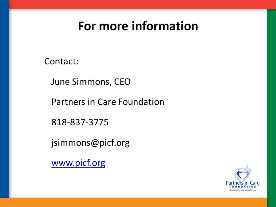 For more information Contact: June Simmons, CEO Partners in Care Foundation 818-837-3775 jsimmons@picf.org www.picf.org